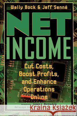 Net Income: Cut Costs, Boost Profits, and Enhance Operations Online Wally Bock Jeff Senni Jeff Senne 9780471288398