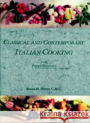 Classical and Contemporary Italian Cooking for Professionals Bruno Ellmer Ellmer 9780471288619