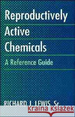 Reproductively Active Chemicals : A Reference Guide Richard J. Lewis 9780471289739 John Wiley & Sons