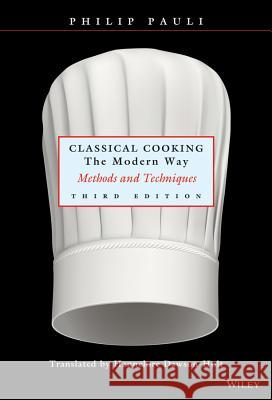 Classical Cooking The Modern Way : Methods and Techniques Philip Pauli Hannelore Dawson-Holt Hannelore Dawson-Holt 9780471291879