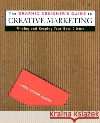 The Graphic Designer's Guide to Creative Marketing: Finding & Keeping Your Best Clients Linda Cooper Bowen 9780471293149