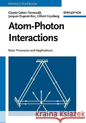 Atom-Photon Interactions : Basic Processes and Applications Claude Cohen-Tannoudji Jacques DuPont-Roc Gilbert Grynberg 9780471293361