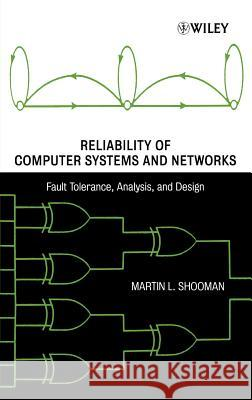 Reliability of Computer Systems and Networks: Fault Tolerance, Analysis, and Design Martin L. Shooman 9780471293422