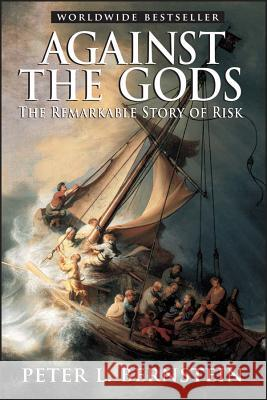 Against the Gods: The Remarkable Story of Risk Peter L. Bernstein 9780471295631