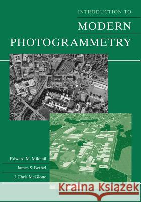 Introduction to Modern Photogrammetry Edward M. Mikhail James S. Bethel J. Chris McGlone 9780471309246