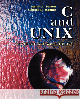 C and UNIX : Tools for Software Design Martin Barrett Clifford Wagner 9780471309277