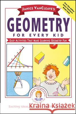 Janice VanCleave's Geometry for Every Kid : Easy Activities that Make Learning Geometry Fun Janice Pratt VanCleave Janice Van Cleave 9780471311416