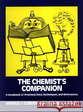 The Chemist's Companion: A Handbook of Practical Data, Techniques, and References Arnold J. Gordon Gordon                                   Richard A. Ford 9780471315902