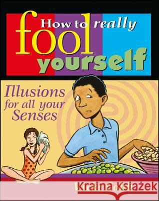 How to Really Fool Yourself: Illusions for All Your Senses Vicki Cobb 9780471315926 Jossey-Bass