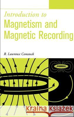 Introduction to Magnetism and Magnetic Recording R. Lawrence Comstock Lawrence R. Comstock 9780471317142