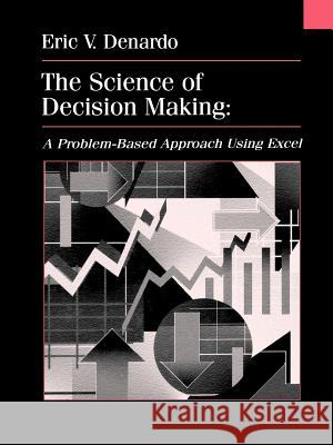 The Science of Decision Making, w. CD-ROM : A Problem-Based Approach Using Excel Eric V. DeNardo 9780471318279