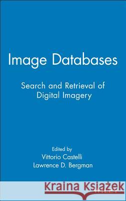 Image Databases: Search and Retrieval of Digital Imagery Vittorio Castelli Vittorio Castelli Lawrence D. Bergman 9780471321163