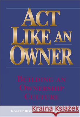 Act Like an Owner : Building an Ownership Culture Robert M. Blonchek Martin F. C'Neil Martin F. O'Neil 9780471322856