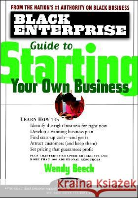 Black Enterprise Guide to Starting Your Own Business Wendy Beech Wendy Harris 9780471324546