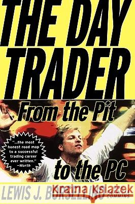 The Day Trader : From the Pit to the PC Lewis J. Borsellino Patricia Commins Borsellino 9780471332657