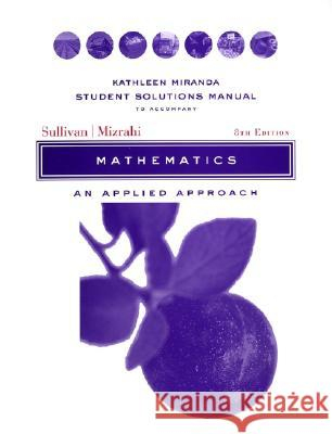 Mathematics : An Applied Approach Student Solutions Manual Abshalom Mizrahi Michael Sullivan Abe Mizrahi 9780471333791