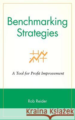 Benchmarking Strategies : A Tool for Profit Improvement Reider                                   Harry R. Reider Rob Reider 9780471344643