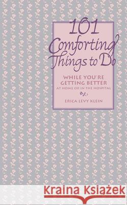 101 Comforting Things to Do: While You're Getting Better at Home or in the Hospital Erica Levy Klein Klein                                    Eric A. Klein 9780471346531