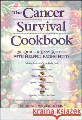 The Cancer Survival Cookbook: 200 Quick and Easy Recipes with Helpful Eating Hints Donna L. Weihofen 9780471346685
