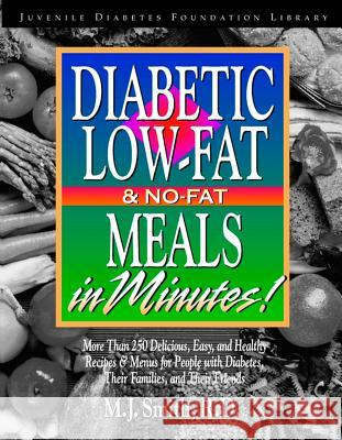 Diabetic Low-Fat & No-Fat Meals in Minutes: More Than 250 Delicious, Easy & Healthy Recipes & Menusfor People with Diabetes, Their Families, and Thei M. J. Smith Smith 9780471346784