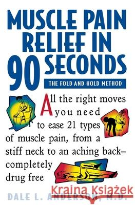 Muscle Pain Relief in 90 Seconds: The Fold and Hold Method Dale L. Anderson 9780471346890