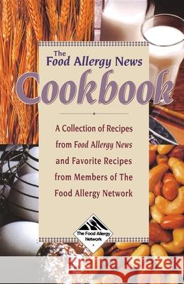 The Food Allergy News Cookbook: A Collection of Recipes from Food Allergy News and Members of the Food Allergy Network Anne Munoz-Furlong Anne Muqoz-Furlong 9780471346920