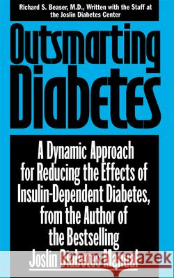 Outsmarting Diabetes: A Dynamic Approach for Reducing the Effects of Insulin-Dependent Diabetes Richard S. Beaser Beaser                                   Diabetes Josli 9780471346944