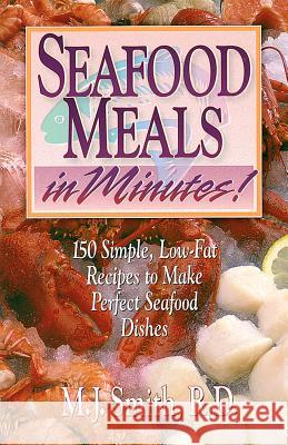 Seafood Meals in Minutes!: 200 Quick and Easy Recipes with Helpful Eating Hints M. J. Smith Smith                                    M. J. Smith 9780471347019