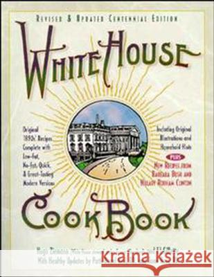 White House Cookbook Revised & Updated Centennial Edition: Original 1890's Recipes Complete with Low-Fat, No-Fat, Quick & Great-Tasting Modern Version F. L. Gillette Hugo Ziemann Patti Bazel Geil 9780471347521