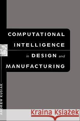Computational Intelligence in Design and Manufacturing Andrew Kusiak 9780471348795