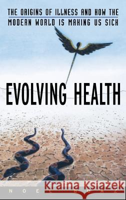 Evolving Health: The Origins of Illness and How the Modern World Is Making Us Sick Noel T. Boaz 9780471352617