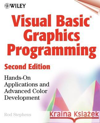 Visual Basic Graphics Programming : Hands-On Applications and Advanced Color Development Rod Stephens 9780471355991