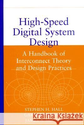 High-Speed Digital System Design: A Handbook of Interconnect Theory and Design Practices Stephan H. Hall James A. McCall Garrett W. Hall 9780471360902