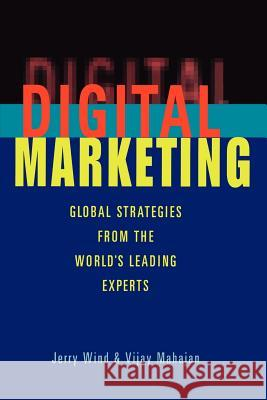 Digital Marketing: Global Strategies from the World's Leading Experts Jerry Wind Yoram Wind Wind 9780471361220