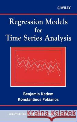 Regression Models for Time Series Analysis Benjamin Kedem Konstantinos Fokianos Konstantinos Fokianos 9780471363552