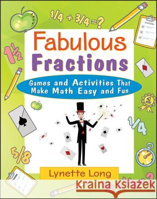 Fabulous Fractions : Games and Activities That Make Math Easy and Fun Lynette Long 9780471369813
