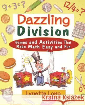 Dazzling Division : Games and Activities That Make Math Easy and Fun Lynette Long 9780471369837