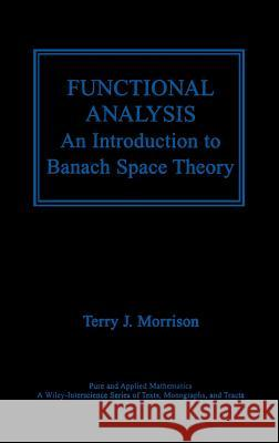 Functional Analysis : An Introduction to Banach Space Theory Terry Morrison T. J. Morrison 9780471372141