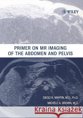 Primer on MR Imaging of the Abdomen and Pelvis Diego R. Martin Richard C. Semelka Michele A. Brown 9780471373407