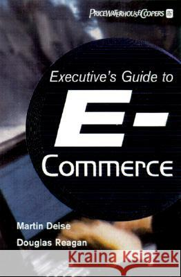 Executive's Guide to E-Business: From Tactics to Strategy Martin V. Deise Conrad Nowikow Patrick King 9780471376392