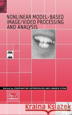 Nonlinear Model-Based Image/Video Processing and Analysis Ioannis Pitas C. Kotropoulos Ioannis Pitas 9780471377351