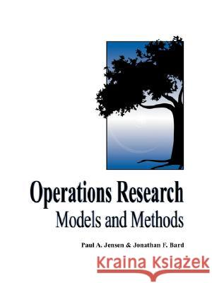 Operations Research Models and Methods Paul A. Jensen Jonathan F. Bard 9780471380047