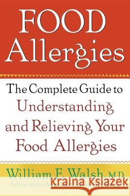 Food Allergies: The Complete Guide to Understanding and Relieving Your Food Allergies William E. Walsh 9780471382683