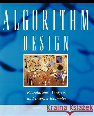 Algorithm Design : Foundations, Analysis, and Internet Examples Michael T. Goodrich Roberto Tamassia 9780471383659