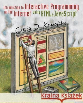 Introduction to Interactive Programming on the Internet: Using HTML and JavaScript Craig D. Knuckles Knuckles                                 Knuckles 9780471383666