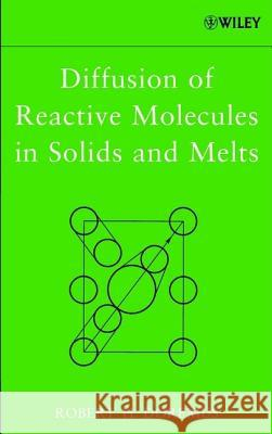 Diffusion of Reactive Molecules in Solids and Melts R. H. Doremus Robert H. Doremus 9780471385455 Wiley-Interscience
