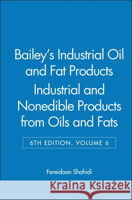 Bailey's Industrial Oil and Fat Products : Industrial and Nonedible Products from Oils and Fats Fereidoon Shahidi 9780471385462 0