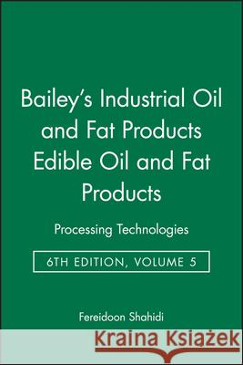Bailey's Industrial Oil and Fat Products : Processing Technologies Edible Oil and Fat Products Fereidoon Shahidi Alton Edward Bailey Fereidoon Shahidi 9780471385486