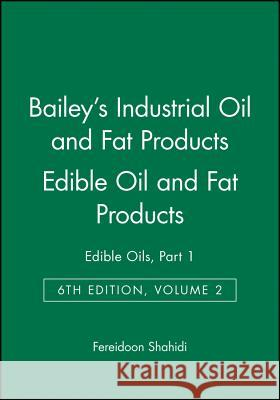 Bailey's Industrial Oil and Fat Products : Edible Oils, Part 1 Edible Oil and Fat Products Fereidoon Shahidi Alton Edward Bailey Fereidoon Shahidi 9780471385516