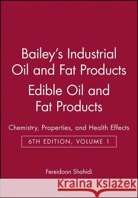 Bailey's Industrial Oil and Fat Products : Chemistry, Properties, and Health Effects Edible Oil and Fat Products Fereidoon Shahidi 9780471385523